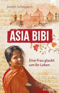 Asia Bibi. Eine Frau glaubt um ihr Leben - Scheppach, Joseph