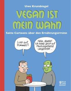 Vegan ist mein Wahn - Krumbiegel, Uwe