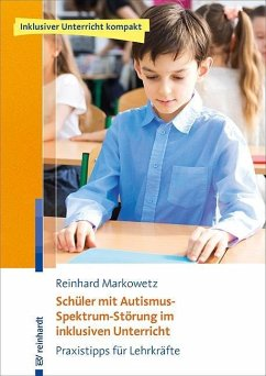 Schüler mit Autismus-Spektrum-Störung im inklusiven Unterricht - Markowetz, Reinhard