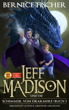 Jeff Madison und die Schimmer von Drakmere - Buch I - Fischer, Bernice