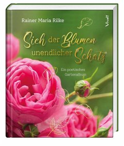 Sieh der Blumen unendlicher Schatz - Rilke, Rainer Maria
