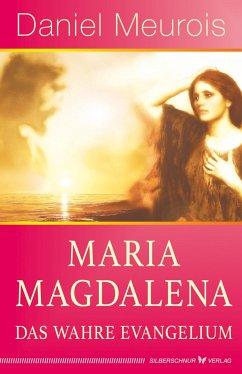 Maria Magdalena - das wahre Evangelium - Meurois, Daniel