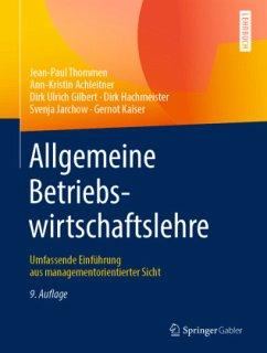 Allgemeine Betriebswirtschaftslehre - Thommen, Jean-Paul; Achleitner, Ann-Kristin; Gilbert, Dirk Ulrich; Hachmeister, Dirk; Jarchow, Svenja; Kaiser, Gernot
