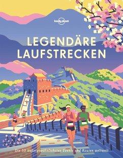 Lonely Planet Legendäre Laufstrecken - Planet, Lonely