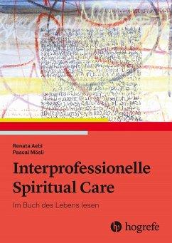 Interprofessionelle Spiritual Care - Aebi, Renata; Mösli, Pascal