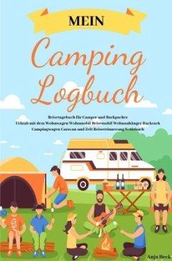 Mein Camping Logbuch Reisetagebuch für Camper und Backpacker Urlaub mit dem Wohnwagen Wohnmobil Reisemobil Wohnanhänger - Beck, Anja