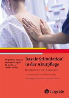 Basale Stimulation® in der Akutpflege - Hatz-Casparis, Margit;Roth Sigrist, Monika;Remer, Markus