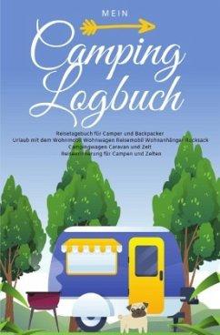 Mein Camping Logbuch Reisetagebuch für Camper und Backpacker Urlaub mit dem Wohnmobil Wohnwagen Reisemobil Wohnanhänger - Beck, Anja