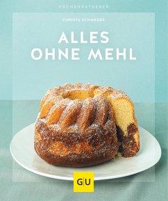 Alles ohne Mehl (eBook, ePUB) - Schmedes, Christa
