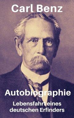 Carl Benz - Autobiographie. Lebensfahrt eines deutschen Erfinders (eBook, ePUB) - Benz, Carl
