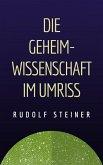 Rudolf Steiner: Die Geheimwissenschaft im Umriss (eBook, ePUB)