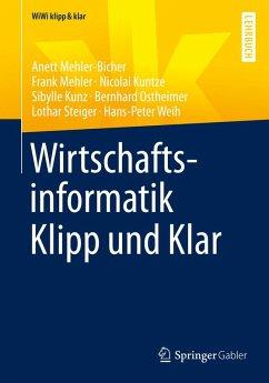 Wirtschaftsinformatik Klipp und Klar (eBook, PDF) - Kunz, Sibylle; Kuntze, Nicolai; Mehler, Frank; Ostheimer, Bernhard; Weih, Hans-Peter; Steiger, Lothar; Mehler-Bicher, Anett