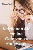 Verdienen Sie online Geld von zu Hause aus! (eBook, ePUB)