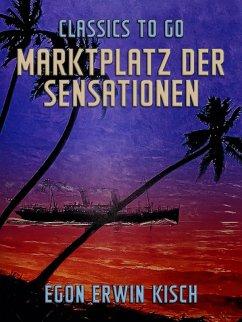 Marktplatz der Sensationen (eBook, ePUB) - Kisch, Egon Erwin