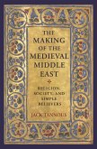 The Making of the Medieval Middle East (eBook, ePUB)