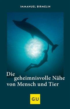 Die geheimnisvolle Nähe von Mensch und Tier (eBook, ePUB) - Birmelin, Immanuel