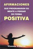Afirmaciones que programarán su mente a pensar de forma positiva (eBook, ePUB)