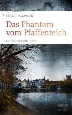 Das Phantom vom Pfaffenteich - Kayser, Marc
