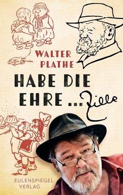 Habe die Ehre ... Zille - Plathe, Walther