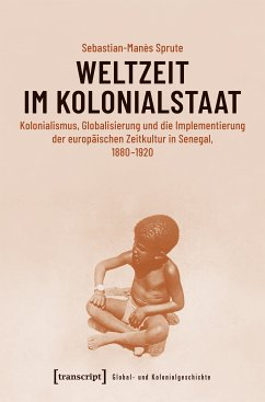 Weltzeit im Kolonialstaat (eBook, PDF) - Sprute, Sebastian-Manès