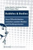 Bubbles & Bodies - Neue Öffentlichkeiten zwischen sozialen Medien und Straßenprotesten (eBook, PDF)