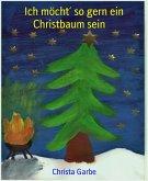 Ich möcht´ so gern ein Christbaum sein (eBook, ePUB)
