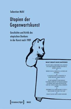 Utopien der Gegenwartskunst (eBook, PDF) - Mühl, Sebastian