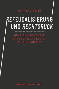Refeudalisierung und Rechtsruck (eBook, PDF) - Kaltmeier, Olaf