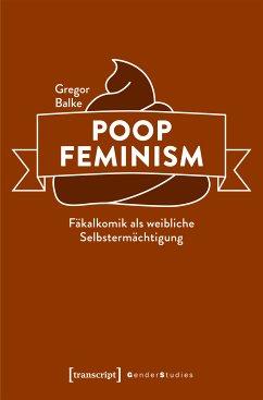 Poop Feminism - Fäkalkomik als weibliche Selbstermächtigung (eBook, PDF) - Balke, Gregor