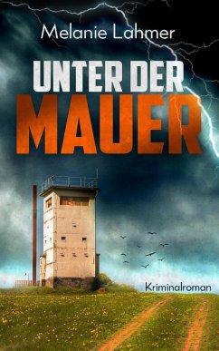 Unter der Mauer (eBook, ePUB) - Lahmer, Melanie