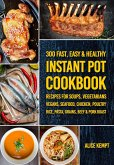 300 Fast, Easy & Healthy Instant Pot Cookbook Recipes for Soups, Vegetarians, Vegans, Seafood, Chicken, Poultry, Rice, Pasta, Grains, Beef & Pork Roast (Everyday Instant Pot Cookbook Recipes for Soups, Rice, Vegetarians, Seafood & Chicken 2020, #5) (eBook, ePUB)