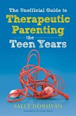 The Unofficial Guide to Therapeutic Parenting - The Teen Years (eBook, ePUB)