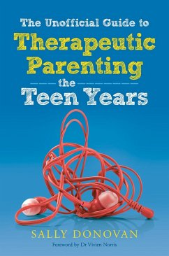 The Unofficial Guide to Therapeutic Parenting - The Teen Years (eBook, ePUB) - Donovan, Sally
