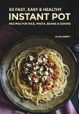 50 Fast, Easy & Healthy Instant Pot Recipes for Rice, Pasta, Beans & Grains (Everyday Instant Pot Cookbook Recipes for Soups, Rice, Vegetarians, Seafood & Chicken 2020, #2) (eBook, ePUB)