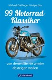 99 Motorrad-Klassiker, von denen Sie nie wieder absteigen wollen (eBook, ePUB)