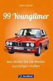 99 Youngtimer, aus denen Sie nie wieder aussteigen wollen (eBook, ePUB)