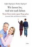 Wir lassen los, weil wir euch lieben - Wenn Eltern wieder eigene Wege gehen - Gesunde Nähe und Distanz in Familien (eBook, ePUB)