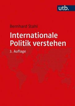 Internationale Politik verstehen - Stahl, Bernhard