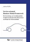 Service-oriented Business Model-Framework - die Entwicklung von Geschäftsmodellen in digital transformierenden Ökosystemen am Beispiel der Elektromobilität (eBook, PDF)
