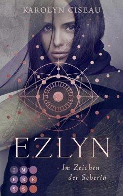 Ezlyn. Im Zeichen der Seherin (eBook, ePUB) - Ciseau, Karolyn