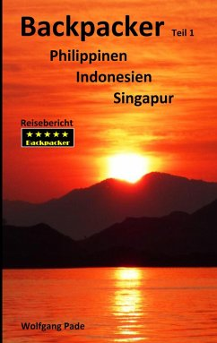 Backpacker Philippinen Indonesien Singapur Teil 1 (eBook, ePUB) - Pade, Wolfgang