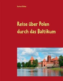 Reise über Polen durch das Baltikum (eBook, ePUB)