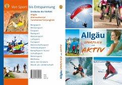 Allgäu -sportlich und aktiv - Dreyer, Roland; Engels, Gerd; Hunscheidt, Hubert; Peller-Hölzl, Karin; Göhring, Vera