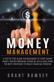 Money Management: A Step By Step Guide For Beginners To Start Saving Money, Master Personal Financial Skills And Learn The Best Strategies To Reach Financial Freedom (eBook, ePUB)