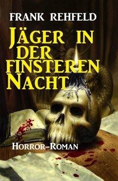 Jäger in der finsteren Nacht: Horror-Roman
