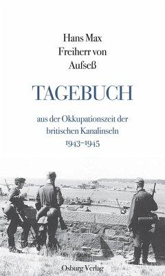 Tagebuch aus der Okkupationszeit der britischen Kanalinseln 1943-1945 - Aufseß, Hans Max Freiherr von