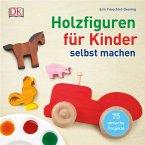 Holzfiguren für Kinder selbst machen (Mängelexemplar)