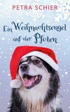 Ein Weihnachtsengel auf vier Pfoten / Der Weihnachtshund Bd.2 - Schier, Petra