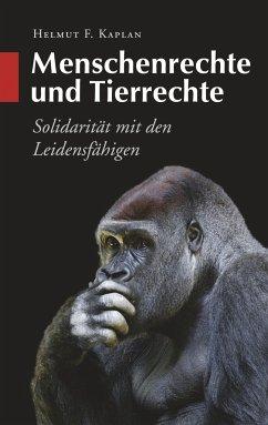 Menschenrechte und Tierrechte - Kaplan, Helmut F.