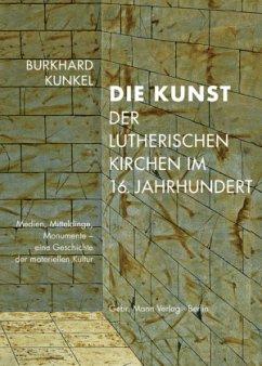 Die Kunst der lutherischen Kirchen im 16. Jahrhundert - Kunkel, Burkhard